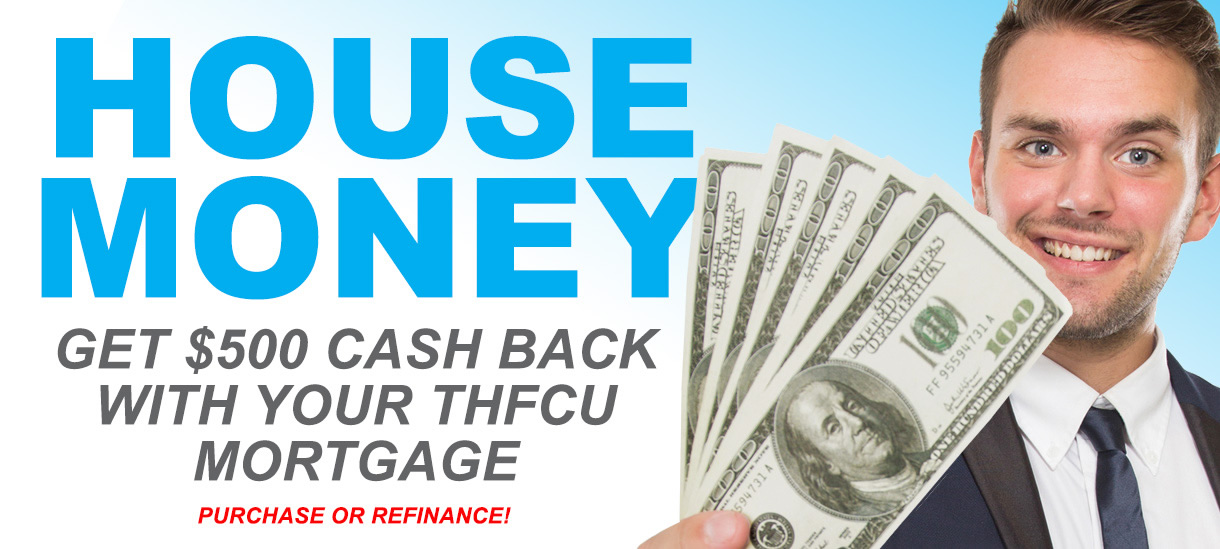 Get $500 Cash Back with your THFCU Mortgage